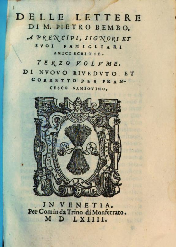 Delle lettere di M. Pietro Bembo :a prencipi, signori et suoi famigliari amici scritte ; terzo volume di nuovo riveduto et corretto per Francesco Sansovino.