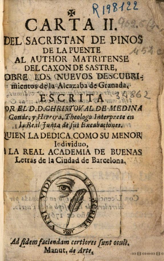 Carta II del sacristan de Pinos de la Puente al author matritense del Caxon de sastre sobre los nueuos descubrimientos de la Alcazaba de Granada /