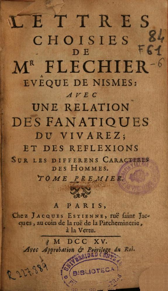 Lettres choisies de Mr. Flechier avec une relation des fanatiques du vivarez, et des reflexions sur les differens caractéres des hommes : Tome premier