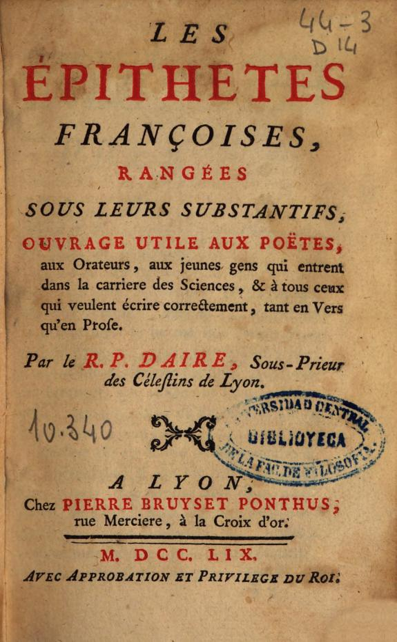 Les épithetes françoises, rangées sous leurs substantifs :ourvrage utile aux poëtes, aux orateurs, aux jeunes gens qui entrent dans la carriere des sciences, [et] à tous ceux qui veulent écrire correctement, tant en vers qu