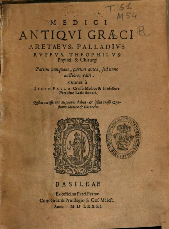 Medici antiqui graeci Aretaeus, Palladius, Ruffus, Theophilus, physici & chirurgi, partim nunquam, partim anteà, sed nunc auctiores editi /
