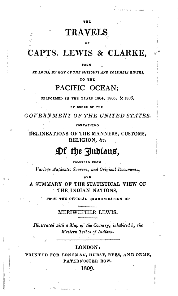 The travels of Capts. Lewis and Clarke from St. Louis, by way of the Missouri and Columbia rivers, to the Pacific Ocean :performed in the years 1804, 1805 & 1806, by order of the Government of the United States : containing delineations of the manners