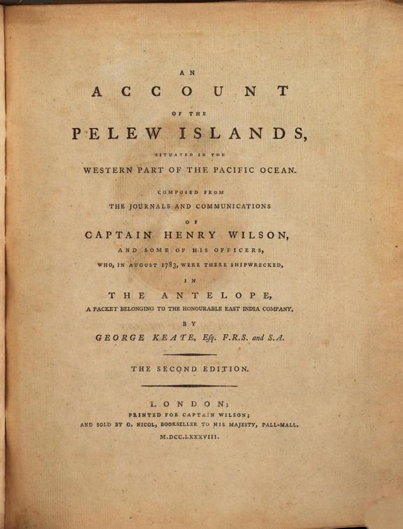 An account of the Pelew Islands, situated in the western part of the Pacific Ocean :composed from the journals and communications of Captain Henry Wilson and some of his officers who, in August 1783, were there shipwrecked, in the Antelope ... /