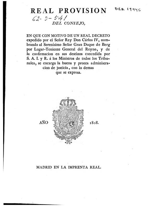 Real provision del Consejo, en que con motivo de un Real Decreto expedido por el Señor Rey Don Cárlos IV, nombrando al Serenísimo Señor Gran Duque de Berg por Lugar-Teniente General del Reyno, y de la confirmacion en sus destinos concedida por S.A.I. y R.