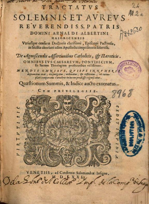 Tractatus solemnis et aureus ... Domini Arnaldi Albertini Maioricensis ... De agnoscendis assertionibus catholicis & haereticis ... :quaestionum summis & indice aucto exornatus.