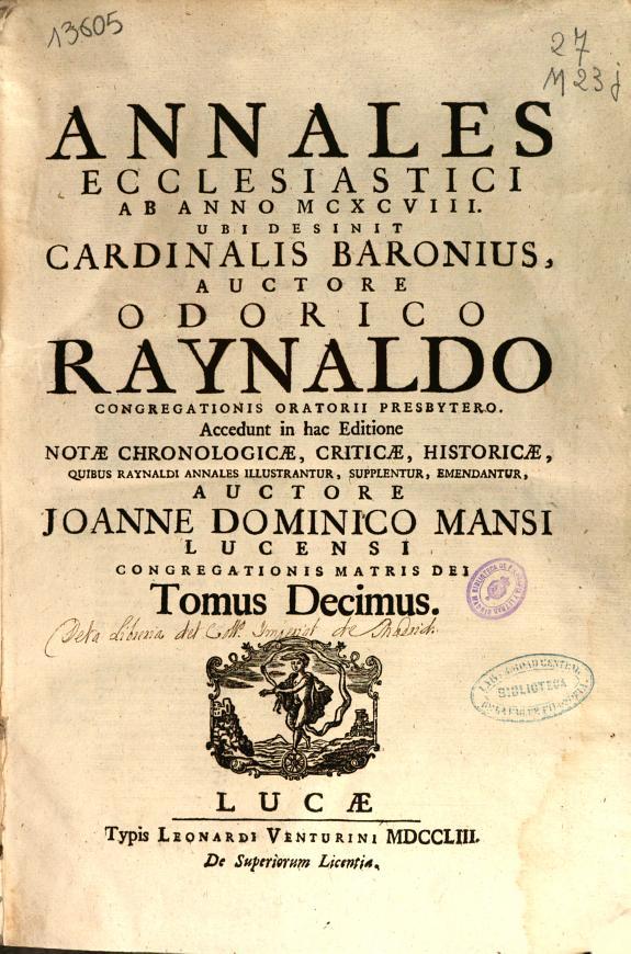 Annales ecclesiastici ab anno MCXCVIII ubi desinit Cardinalis Baronius /