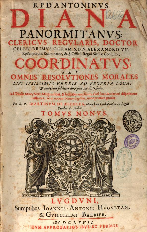 R.P.D. Antoninus Diana ... Coordinatus seu Omnes resolutiones morales eius ipsissimis verbis ad propria loca [et] materias fideliter dispositae, ac distributae /