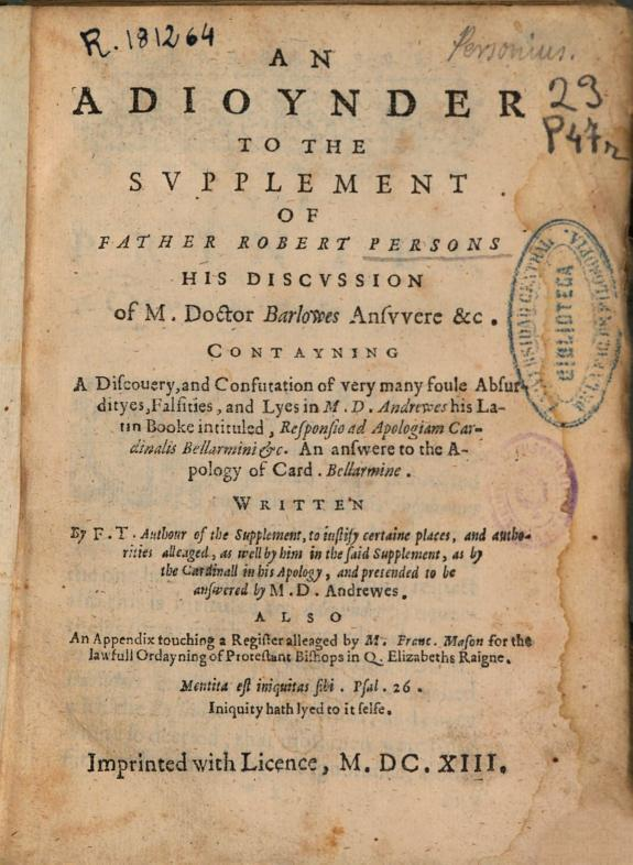 An adioynder to the Supplement of Father Robert Persons his Discussion of M. Doctor Barlowes Ansvvere &c. : contayning a discouery, and confutation of very many foule absurdityes, falsities, and lyes in M. D. Andrewes his Latin booke intituled, Respon