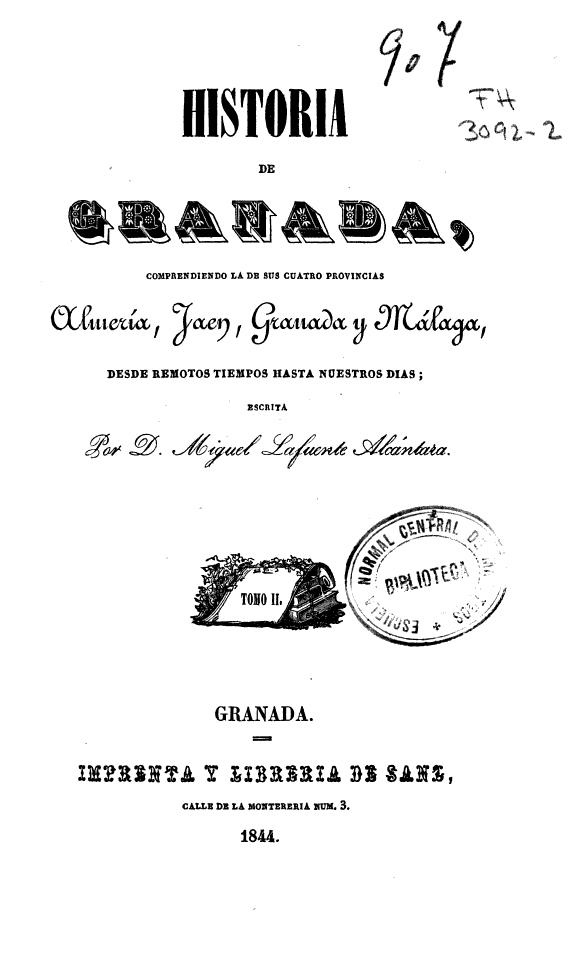 Historia de Granada :comprendiendo sus cuatro provincias, Almería, Jaen [sic], Granada y Málaga, desde remotos tiempos hasta nuestros días /