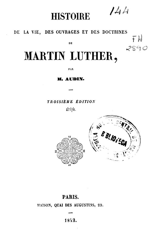 Histoire de la vie, des ouvrages et des doctrines de Martin Luther /