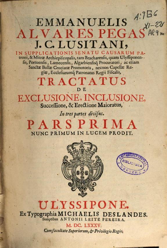 Emmanuelis Alvares Pegas... Tractatus de exclusione, inclusione, sucesione & erectione maioratus, in tres partes divisus :pars prima.