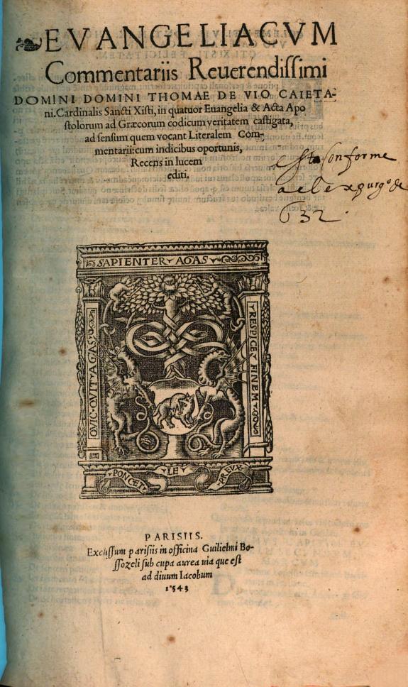 Euangeliacum Commentariis ... Thomae de Vio ... in quatuor Euangelia [et] acta Apotolorum ad Graecorum codicum veritatem castigata ...