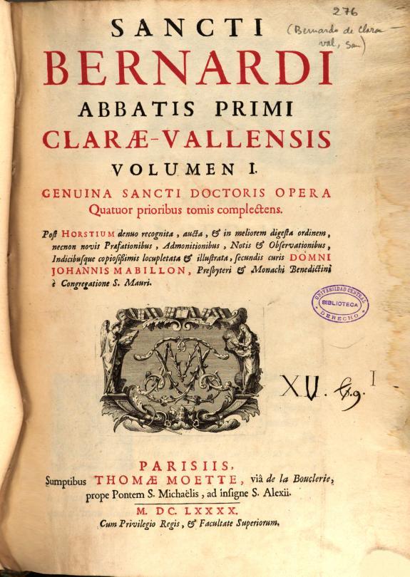 Sancti Bernardi abbatis primi Clarae-Vallensis Volumen I :genuina sancti doctoris Opera quatuor prioribus tomis complectens /