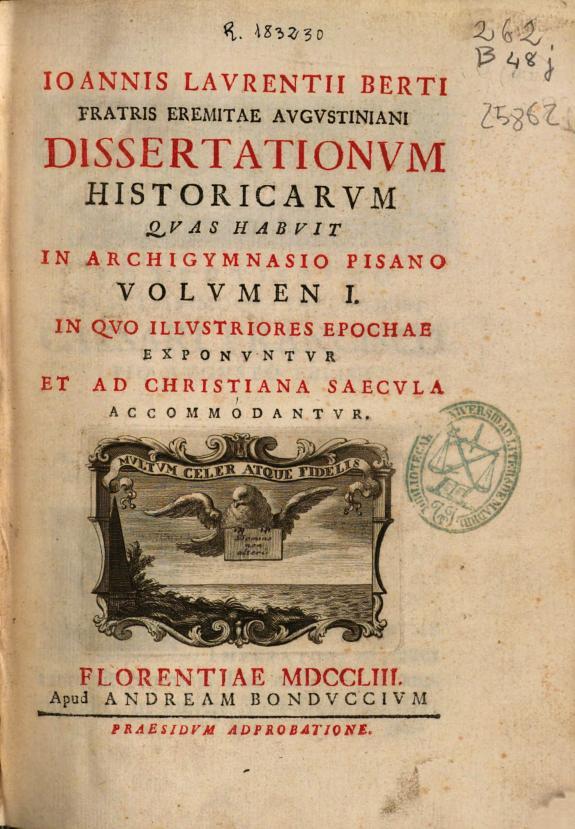 Ioannis Laurentii Berti ... Dissectationum historicarum :quas habuit in Archigymnasio Pisano : volumen I ...
