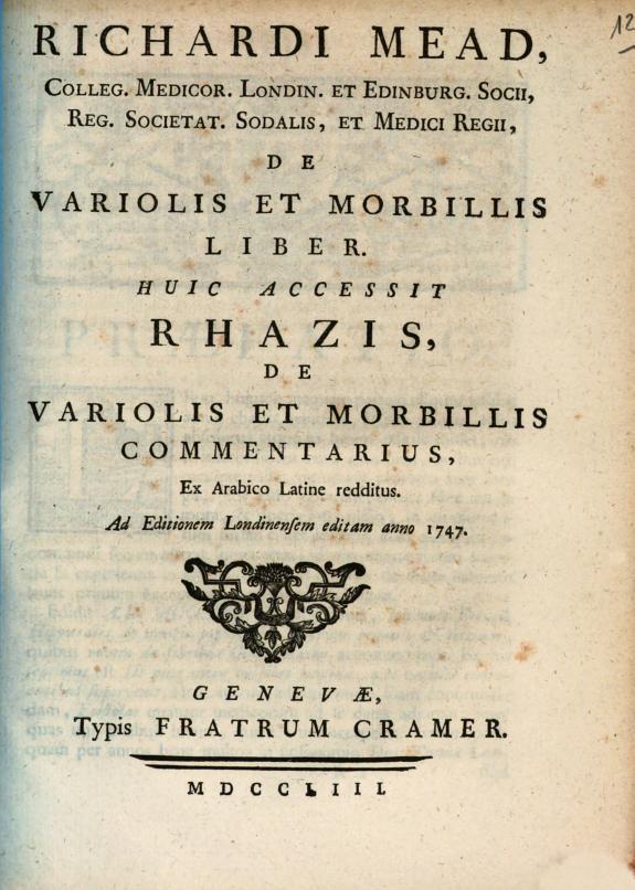 Richardi Mead ... De variolis et morbillis liber. Huic accessit Rhazis deVariolis et Morbillis commentarius, ex arabico latine redditus.
