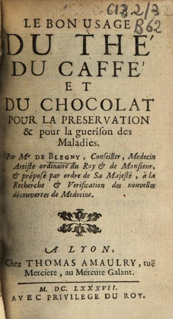 De bon usage du thé du caffé et du chocolat pour la preservation & pour la guerison des Maladies /