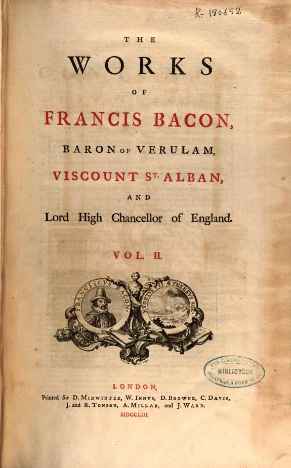 The works of Francis Bacon, Baron of Verulam, Viscount St. Alban, and Lord High Chancellor of England. Vol. II.