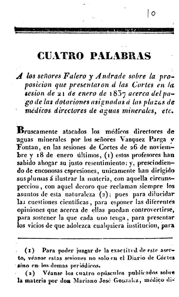 Cuatro palabras a los señores Falero y Andrade sobre la proposición que presentaron a las Cortes en la sesión de 21 de enero de 1837 acerca del pago de las dotaciones asignadas a las plazas de médicos directores de aguas minerales, etc.