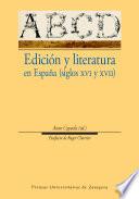 Edición y literatura en España, siglos XVI y XVII