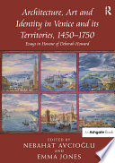 """""""Architecture, Art and Identity in Venice and its Territories, 1450?750 """""""