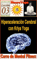 NEUROYOGA: MENTAL FITNESS 3: Hiperaceleración Cerebral con Kriya Yoga
