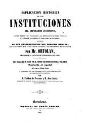 Esplicación histórica de las instituciones del emperador Justiniano ... precedida de una generalización del derecho romano ...