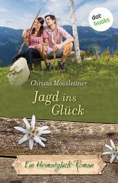 Jagd ins Glück: Ein Heimatglück-Roman -