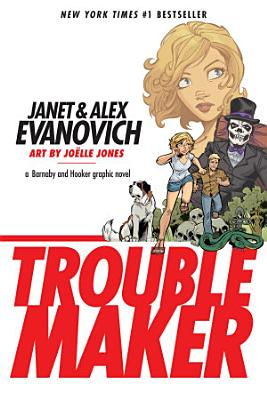 Troublemaker  A Barnaby and Hooker Graphic Novel