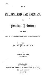 The Church and Her Enemies: Or, Practical Reflections on the Trials and Triumphs of God's Afflicted People