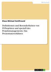 Definitionen und Besonderheiten von IT-Projekten und speziell des Projektmanagements. Das Prozentsatzverfahren