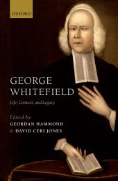 George Whitefield: Life, Context, and Legacy