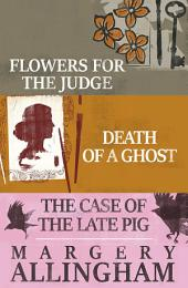 Margery Allingham Box Set 2: Flowers for the Judge, Death of a Ghost, and The Case of the Late Pig