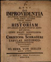 De improvidentia multorum nostrae aetatis hominum circa litteras iterum disserit, et speciatim historiam ... considerat Jo. Henr. a Seelen