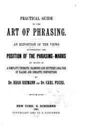 Practical Guide to the Art of Phrasing: An Exposition of the Views Determining the Position of the Phrasing-marks by Means of a Complete Thematic, Harmonic and Rhythmic Analysis of Classic and Romantic Compositions