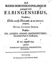 De rebus Borussico-Polonicis, praecipue vero Elbingensibus