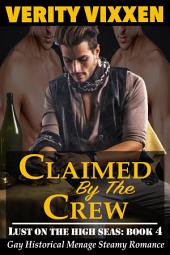 Claimed By The Crew: Gay Historical Menage Erotica