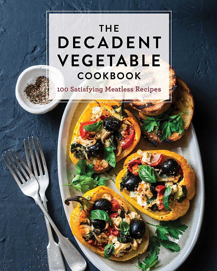 The Decadent Vegetable Cookbook