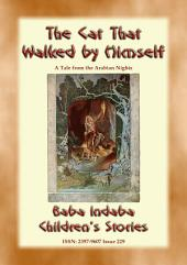 THE CAT THAT WALKED BY HIMSELF - A Tale from the Arabian Nights: Baba Indaba Children's Stories - Issue 229
