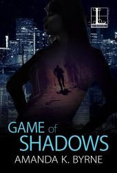 Game of Shadows: Volume 1