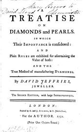 A Treatise on Diamonds and Pearls: In which Their Importance is Considered: and Plain Rules are Exhibited for Ascertaining the Value of Both: and the True Method of Manufacturing Diamonds