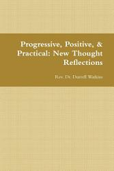 Progressive Positive And Practical New Thought Reflections Book PDF