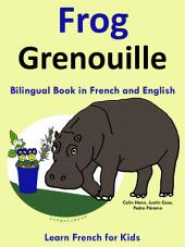 Learn French: French for Kids. Frog - Grenouille.: Bilingual Tale in English and French