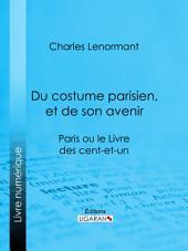 Du costume parisien, et de son avenir: Paris ou le Livre des cent-et-un