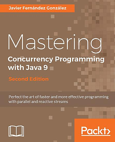 Mastering Concurrency Programming with Java 9 PDF