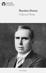 Delphi Collected Works of Theodore Dreiser (Illustrated)