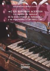 En sonoros acentos: la capilla de música de la Universidad de Salamanca y su repertorio (1738-1801)