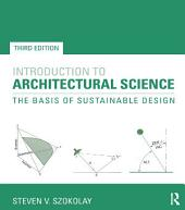 Introduction to Architectural Science: The Basis of Sustainable Design, Edition 3