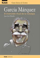 Garcia Marquez, el invencible ritual de la nostalgia