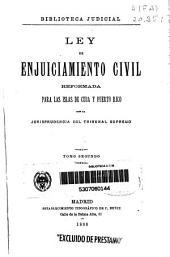 Ley de enjuiciamiento civil reformada para las islas de Cuba y Puerto Rico con la jurisprudencia del Tribunal Supremo: Volumen 2