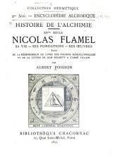 Histoire de l'alchimie, XIVme siècle: Nicolas Flamel, sa vie, ses fondations, ses oeuvres, suivi de la réimpression du Livre des figures hiéroglyphiques et de la lettre de Dom Pernety à l'Abbé Villain